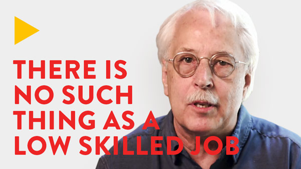 There is no such thing as a low skilled job
